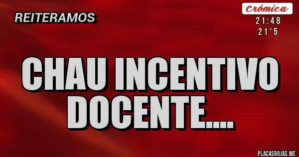 Placas Rojas - Chau incentivo docente....
