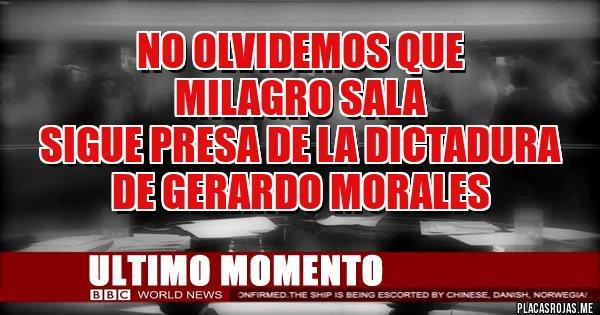 Placas Rojas - No olvidemos que  Milagro Sala  sigue presa de la dictadura de Gerardo Morales