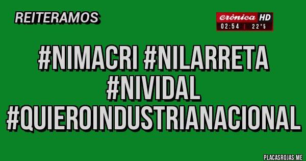 Placas Rojas - #NIMACRI #NILARRETA #NIVIDAL #QUIEROINDUSTRIANACIONAL