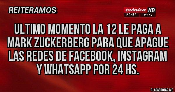 Placas Rojas - ULTIMO MOMENTO LA 12 LE PAGA A MARK ZUCKERBERG PARA QUE APAGUE LAS REDES DE FACEBOOK, INSTAGRAM Y WHATSAPP POR 24 HS.