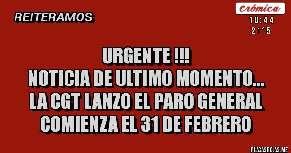 Placas Rojas - URGENTE !!! NOTICIA DE ULTIMO MOMENTO... LA CGT LANZO EL PARO GENERAL COMIENZA EL 31 DE FEBRERO