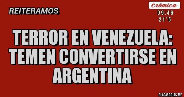 Placas Rojas - TERROR en Venezuela:  temen convertirse en Argentina