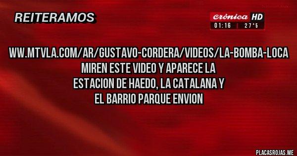 Placas Rojas - ww.mtvla.com/ar/gustavo-cordera/videos/la-bomba-loca miren este video y aparece la estacion de haedo, la catalana y el barrio parque envion