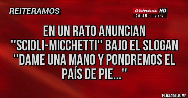 Placas Rojas - En un rato anuncian ''Scioli-Micchetti'' bajo el slogan ''Dame una mano y pondremos el país de pie...''