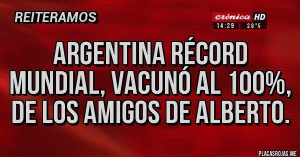 Placas Rojas - Argentina RÉCORD mundial, vacunó al 100%, de los amigos de Alberto.