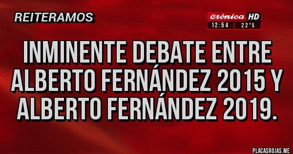 Placas Rojas - Inminente debate entre Alberto Fernández 2015 y Alberto Fernández 2019.