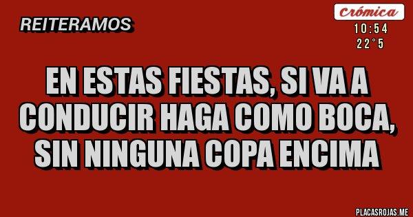 Placas Rojas - En estas Fiestas, si va a conducir haga como Boca, sin ninguna Copa encima