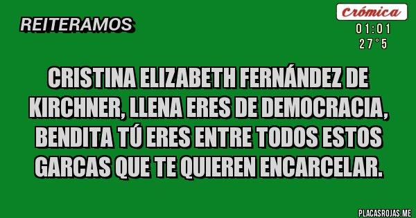 Placas Rojas - Cristina Elizabeth Fernández de Kirchner, llena eres de democracia, bendita tú eres entre todos estos GARCAS que te quieren encarcelar.
