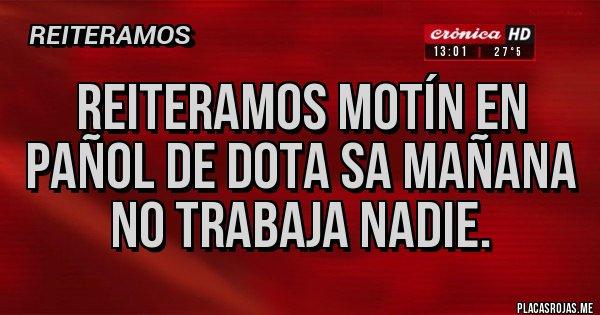Placas Rojas - Reiteramos motín en pañol de Dota SA mañana no trabaja nadie.