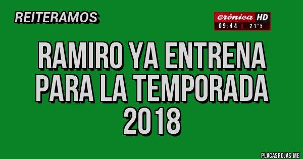 Placas Rojas - RAMIRO YA ENTRENA PARA LA TEMPORADA 2018