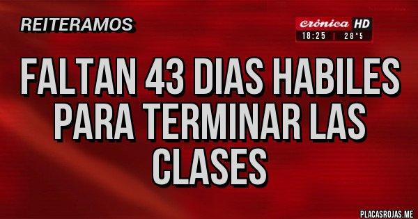 Placas Rojas - FALTAN 43 DIAS HABILES PARA TERMINAR LAS CLASES