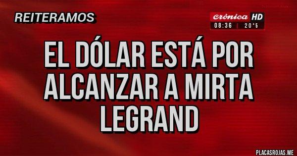 Placas Rojas - El dólar está por alcanzar a Mirta Legrand