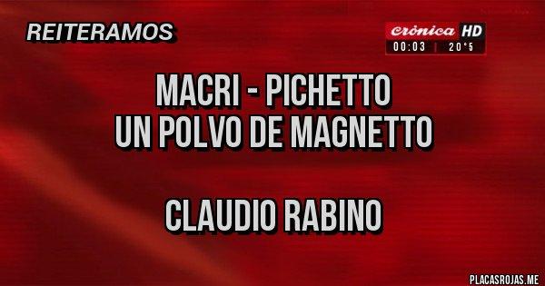 Placas Rojas - MACRI - pichetto Un polvo de magnetto  Claudio rabino