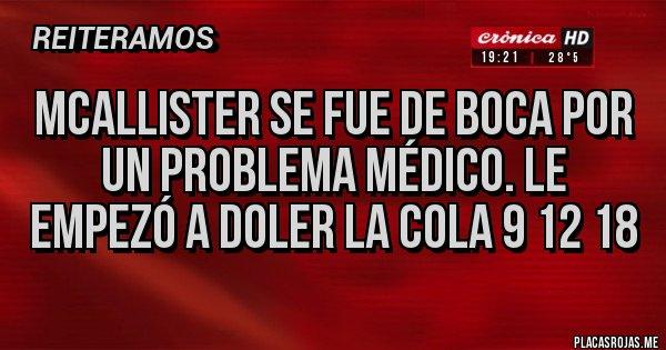 Placas Rojas - MCALLISTER SE FUE DE BOCA POR UN PROBLEMA MÉDICO. LE EMPEZÓ A DOLER LA COLA 9 12 18