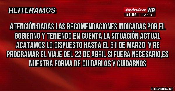 Placas Rojas - ATENCIÓN:DADAS LAS RECOMENDACIONES INDICADAS POR EL GOBIERNO Y TENIENDO EN CUENTA LA SITUACIÓN ACTUAL ACATAMOS LO DISPUESTO HASTA EL 31 DE MARZO  Y RE PROGRAMAR EL VIAJE DEL 22 DE ABRIL SI FUERA NECESARIO,ES NUESTRA FORMA DE CUIDARLOS Y CUIDARNOS