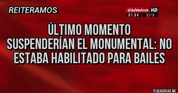 Placas Rojas - Último momento Suspenderían el Monumental: no estaba habilitado para bailes