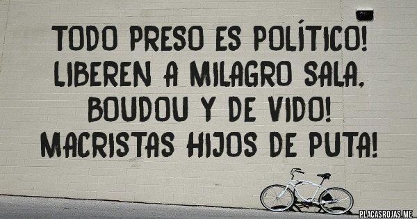 Placas Rojas - Todo preso es político! Liberen a Milagro Sala, Boudou y De Vido! Macristas hijos de puta!