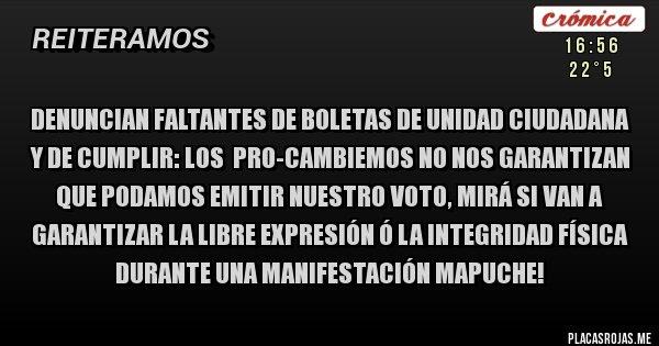 Placas Rojas - DENUNCIAN FALTANTES DE BOLETAS DE UNIDAD CIUDADANA Y DE CUMPLIR: Los  PRO-Cambiemos no nos garantizan que podamos emitir nuestro voto, mirá si van a garantizar la libre expresión ó la integridad física durante una manifestación mapuche!