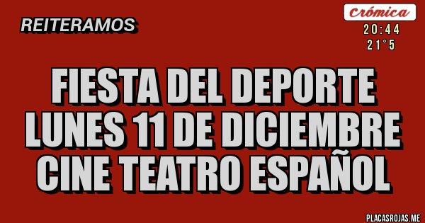Placas Rojas - FIESTA DEL DEPORTE LUNES 11 DE DICIEMBRE CINE TEATRO ESPAÑOL