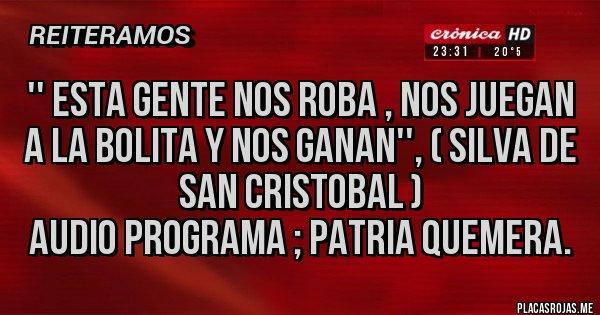 Placas Rojas - '' Esta gente nos roba , nos juegan a la bolita y nos ganan'', ( Silva de San Cristobal )  Audio programa ; Patria Quemera.