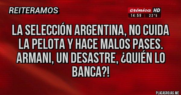 Placas Rojas - La Selección Argentina, no cuida la pelota y hace malos pases. Armani, un desastre, ¿quién lo banca?!