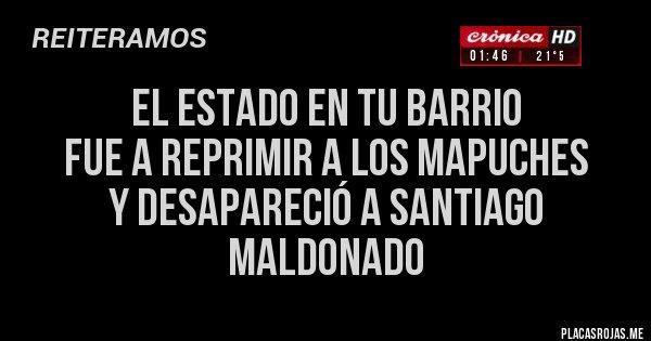 El Estado en tu barrio fue a reprimir a los mapuches y desapareció a Santiago Maldonado