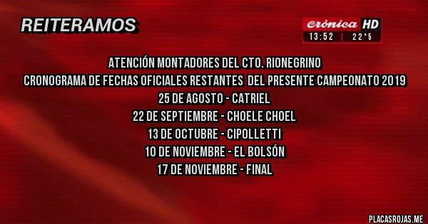 Placas Rojas - ATENCIÓN MONTADORES DEL CTO. RIONEGRINO CRONOGRAMA DE FECHAS OFICIALES RESTANTES  DEL PRESENTE CAMPEONATO 2019 25 DE AGOSTO - CATRIEL 22 DE SEPTIEMBRE - CHOELE CHOEL 13 DE OCTUBRE - CIPOLLETTI 10 DE NOVIEMBRE - EL BOLSÓN 17 DE NOVIEMBRE - FINAL