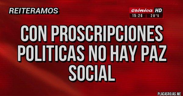 Placas Rojas - Con proscripciones politicas no hay paz social