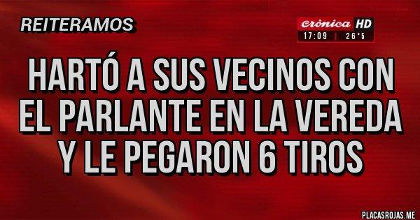 Placas Rojas - HARTÓ A SUS VECINOS CON EL PARLANTE EN LA VEREDA Y LE PEGARON 6 TIROS