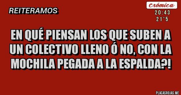 Placas Rojas - EN QUÉ PIENSAN LOS QUE SUBEN A UN COLECTIVO LLENO Ó NO, CON LA MOCHILA PEGADA A LA ESPALDA?!
