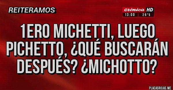 Placas Rojas - 1ERO Michetti, luego Pichetto, ¿qué buscarán después? ¿Michotto?