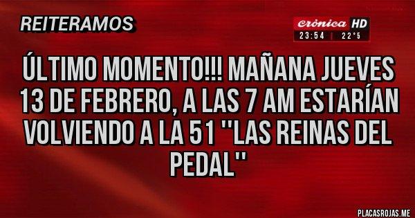 Placas Rojas - Último momento!!! Mañana jueves 13 de febrero, a las 7 am estarían volviendo a la 51 ''Las reinas del pedal''