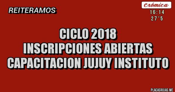 Placas Rojas - Ciclo 2018 Inscripciones Abiertas  Capacitacion Jujuy Instituto