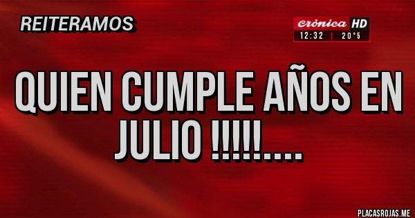 Placas Rojas - QUIEN CUMPLE AÑOS EN JULIO !!!!!....