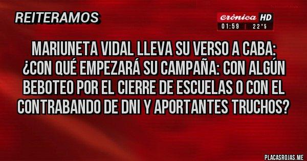 Placas Rojas - Mariuneta Vidal lleva su verso a CABA: ¿con qué empezará su campaña: con algún beboteo por el cierre de escuelas o con el contrabando de DNI y aportantes truchos?
