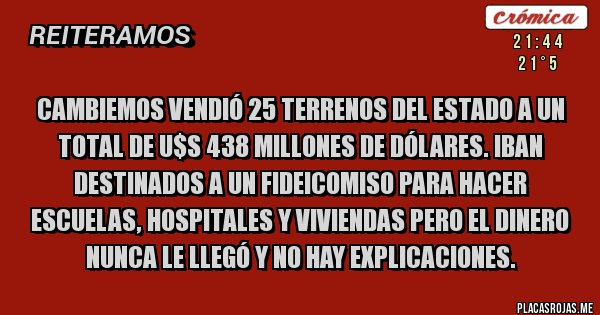 Placas Rojas - Cambiemos vendió 25 terrenos del ESTADO a un total de u$s 438 millones de dólares. Iban destinados a un Fideicomiso para hacer escuelas, hospitales y viviendas pero el dinero nunca le llegó y no hay explicaciones.