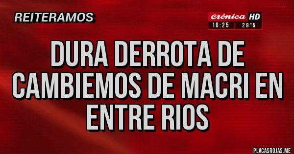 Placas Rojas - Dura derrota de cambiemos de Macri en Entre Rios