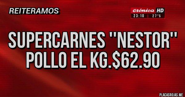 Placas Rojas - SUPERCARNES ''NESTOR'' POLLO EL KG.$62.90