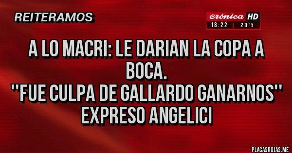Placas Rojas - A LO MACRI: LE DARIAN LA COPA A BOCA. ''FUE CULPA DE GALLARDO GANARNOS'' EXPRESO ANGELICI