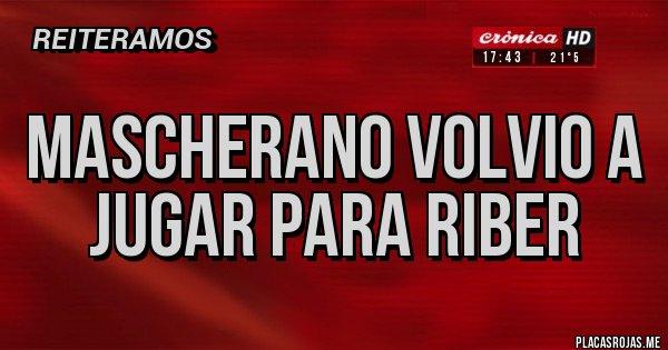 Placas Rojas - MASCHERANO VOLVIO A JUGAR PARA RIBER