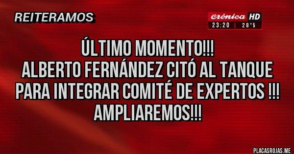 Placas Rojas - Último momento!!! Alberto Fernández citó al Tanque para integrar comité de expertos !!! Ampliaremos!!!