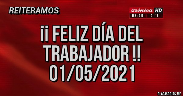 Placas Rojas - ¡¡ FELIZ DÍA DEL TRABAJADOR !! 01/05/2021