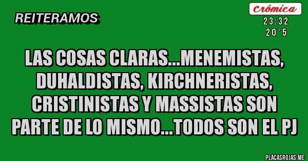 Placas Rojas - las cosas claras...menemistas, duhaldistas, Kirchneristas, cristinistas y massistas son parte de lo mismo...todos son el pj