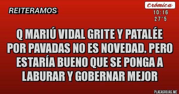 Placas Rojas - Q Mariú Vidal grite y patalée por pavadas no es novedad. Pero estaría bueno que se ponga a laburar y gobernar mejor