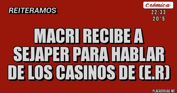 Placas Rojas - Macri recibe a SEJAPER para hablar de los casinos de (E.R)