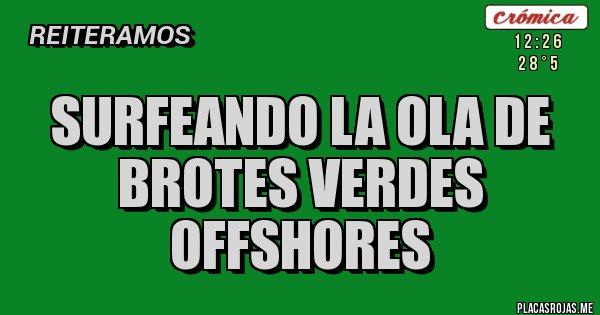 Placas Rojas - SURFEANDO LA OLA DE BROTES VERDES OFFSHORES
