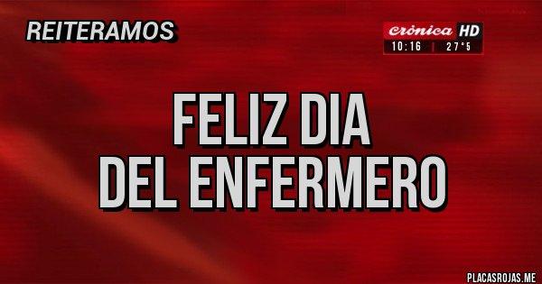 Placas Rojas - FELIZ DIA  DEL ENFERMERO