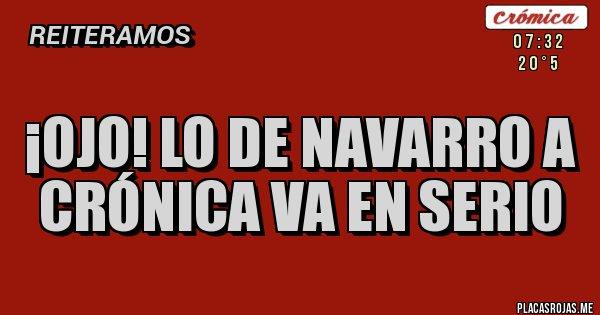Placas Rojas - ¡Ojo! lo de Navarro a Crónica va en serio