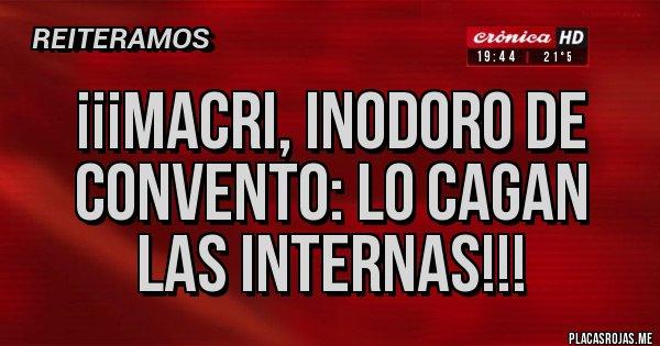 Placas Rojas - ¡¡¡Macri, inodoro de convento: lo cagan las internas!!!