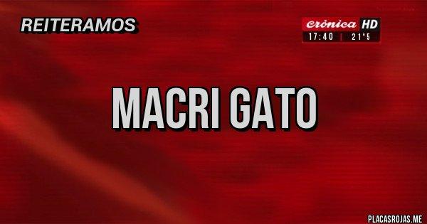Placas Rojas - MACRI GATO
